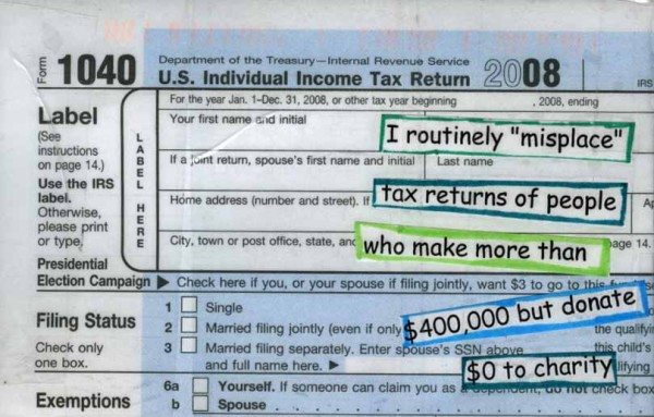 "I routinely ""misplace"" tax returns of people who make more than $400,000 but donate $0 for charity"