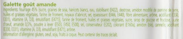 Composition de la Galette goût amande Erté  Ingrédients: fourrage 45% [sucre, graines de soja, haricots blancs, eau, stabilisant (E422), dextrose, amidon modifié de pomme de terre, huiles et graisses végétale, farine de froment, noyaux d'abricot, sel, épaississant (E466, E440), fibre alimentaire, arôme, acidifiant (E33O, E331), vitamine (A, D3), émulsifiant (E471)], farine de froment, huiles et graisses végétales, sucre, sirop de glucose et fructose, jaune d'œuf, amande 0,5%, poudra à lever (E503, E450, E500), sel, conservateur (E202), colorant (E160a), amidon (blé), cannelle, acidifiant (E330, E331), vitamine (A, D3), émulsifiant (E471), arôme.