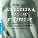 Philippe Brenot - Les hommes, le sexe et l'amour