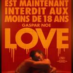 Affiche du film de Gaspar Noé « Love » indiquant « En France, l'amour est maintenant interdit aux moins de 18 ans »