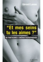 """""""ET MES SEINS TU LES AIMES?"""" 50 fantasmes cinématographiques LENNE GERARD"""